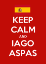 KEEP CALM AND IAGO ASPAS - Personalised Poster A4 size