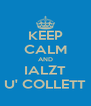 KEEP CALM AND IALZT U' COLLETT - Personalised Poster A4 size