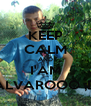 KEEP CALM AND I'AM ALVAROOO ;D - Personalised Poster A4 size