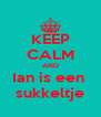 KEEP CALM AND Ian is een  sukkeltje - Personalised Poster A4 size