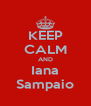 KEEP CALM AND Iana Sampaio - Personalised Poster A4 size