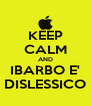 KEEP CALM AND IBARBO E' DISLESSICO - Personalised Poster A4 size