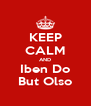 KEEP CALM AND Iben Do But Olso - Personalised Poster A4 size