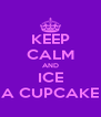 KEEP CALM AND ICE A CUPCAKE - Personalised Poster A4 size