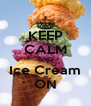 KEEP CALM AND Ice Cream ON - Personalised Poster A4 size