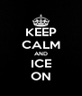 KEEP CALM AND ICE ON - Personalised Poster A4 size