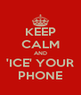 KEEP CALM AND 'ICE' YOUR PHONE - Personalised Poster A4 size