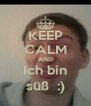 KEEP CALM AND Ich bin süß  :) - Personalised Poster A4 size