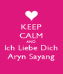 KEEP CALM AND Ich Liebe Dich Aryn Sayang - Personalised Poster A4 size