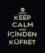 KEEP CALM AND İÇİNDEN KÜFRET - Personalised Poster A4 size