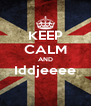KEEP CALM AND Iddjeeee  - Personalised Poster A4 size