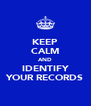 KEEP CALM AND IDENTIFY YOUR RECORDS - Personalised Poster A4 size