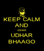 KEEP CALM AND IDHAR UDHAR BHAAGO - Personalised Poster A4 size