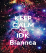 KEEP CALM AND IDK Biannca - Personalised Poster A4 size
