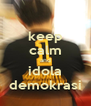 keep calm and idola demokrasi - Personalised Poster A4 size