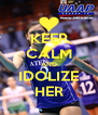 KEEP CALM AND IDOLIZE HER - Personalised Poster A4 size