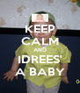 KEEP CALM AND IDREES' A BABY - Personalised Poster A4 size