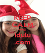 KEEP CALM AND Idulu .com - Personalised Poster A4 size