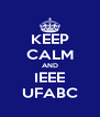KEEP CALM AND IEEE UFABC - Personalised Poster A4 size
