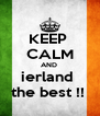 KEEP  CALM AND  ierland  the best !!  - Personalised Poster A4 size