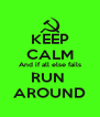 KEEP CALM And if all else fails RUN  AROUND - Personalised Poster A4 size