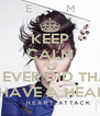KEEP CALM AND IF I EVER DID THAT  I THINK I'D HAVE A HEART ATTACK - Personalised Poster A4 size
