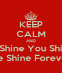 KEEP CALM AND If i Shine You Shine  We Shine Forever  - Personalised Poster A4 size
