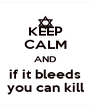 KEEP CALM AND if it bleeds you can kill - Personalised Poster A4 size