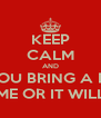 KEEP CALM AND IF YOU BRING A DISH TAKE IT HOME OR IT WILL BE TOSSED - Personalised Poster A4 size