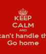 KEEP CALM AND if you can't handle the heat Go home - Personalised Poster A4 size