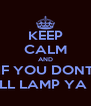 KEEP CALM AND IF YOU DONT ILL LAMP YA ! - Personalised Poster A4 size