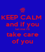 KEEP CALM  and if you let me i'll take care of you - Personalised Poster A4 size