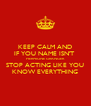 KEEP CALM AND IF YOU NAME ISN'T  HERMIONE GRANGER STOP ACTING LIKE YOU KNOW EVERYTHING - Personalised Poster A4 size