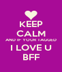 KEEP CALM AND IF YOUR TAGGED I LOVE U BFF - Personalised Poster A4 size