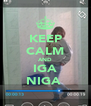 KEEP CALM AND IGA NIGA  - Personalised Poster A4 size