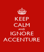 KEEP CALM AND IGNORE ACCENTURE - Personalised Poster A4 size