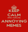 KEEP CALM AND IGNORE ANNOYING MEMES - Personalised Poster A4 size