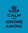 KEEP CALM AND IGNORE ANONS - Personalised Poster A4 size