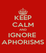 KEEP CALM AND IGNORE  APHORISMS - Personalised Poster A4 size