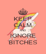 KEEP CALM AND IGNORE BITCHES - Personalised Poster A4 size