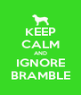 KEEP CALM AND IGNORE BRAMBLE - Personalised Poster A4 size