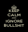 KEEP CALM AND IGNORE BULLSHIT - Personalised Poster A4 size