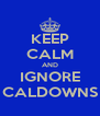 KEEP CALM AND IGNORE CALDOWNS - Personalised Poster A4 size