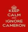 KEEP CALM AND IGNORE CAMERON - Personalised Poster A4 size