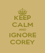 KEEP CALM AND IGNORE COREY - Personalised Poster A4 size