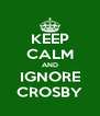 KEEP CALM AND IGNORE CROSBY - Personalised Poster A4 size