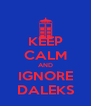 KEEP CALM AND IGNORE DALEKS - Personalised Poster A4 size