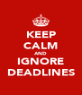KEEP CALM AND IGNORE DEADLINES - Personalised Poster A4 size
