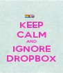 KEEP CALM AND IGNORE DROPBOX - Personalised Poster A4 size