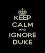 KEEP CALM AND IGNORE DUKE - Personalised Poster A4 size